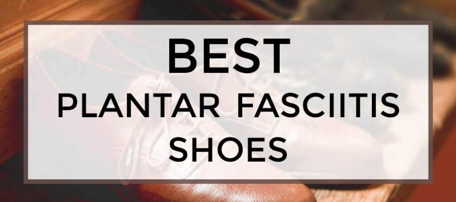 best plantar fasciitis shoes
